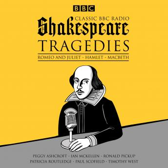 Download Classic BBC Radio Shakespeare: Tragedies: Hamlet; Macbeth; Romeo and Juliet by William Shakespeare