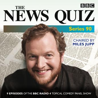 The News Quiz: Series 90: Nine episodes of the BBC Radio 4 topical comedy panel show