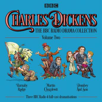 Charles Dickens: The BBC Radio Drama Collection: Volume Two: Barnaby Rudge, Martin Chuzzlewit & Dombey and Son