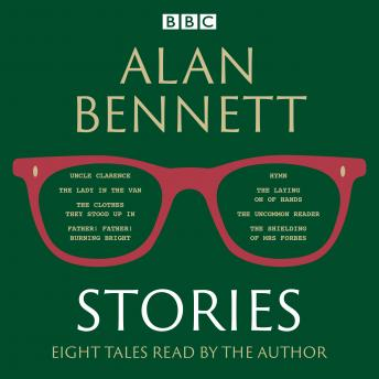 Alan Bennett: Stories: Read by Alan Bennett