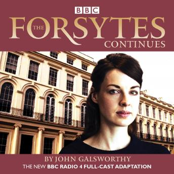 THe Forsytes Continues: BBC Radio 4 full-cast dramatisation