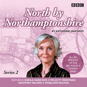 North by Northamptonshire: Series 2: The BBC Radio 4 comedy series