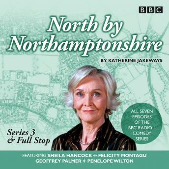 North by Northamptonshire: Series 3 & Full Stop: The BBC Radio 4 comedy series
