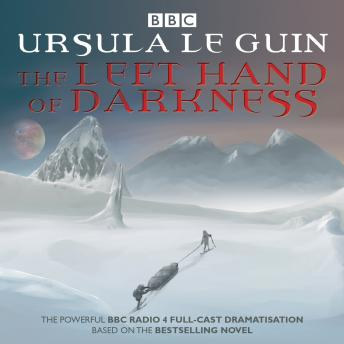 Left Hand of Darkness: BBC Radio 4 full-cast dramatisation, Ursula K. Le Guin