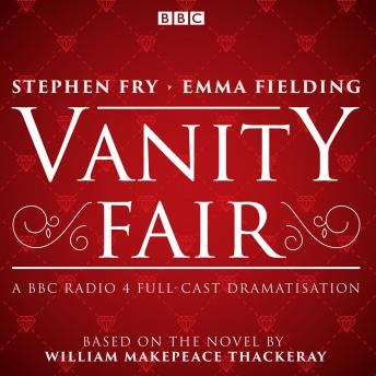 Vanity Fair: BBC Radio 4 full-cast dramatisation