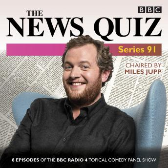 The News Quiz: Series 91: 8 episodes of the topical radio comedy show