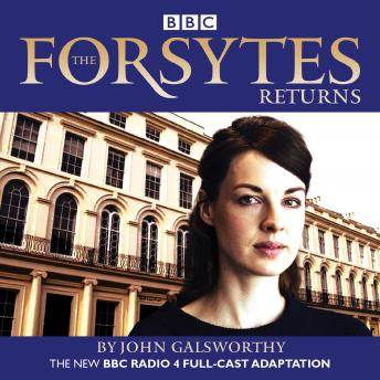 The Forsytes Returns: BBC Radio 4 full-cast dramatisation