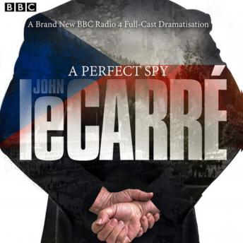 Perfect Spy: BBC Radio 4 full-cast dramatisation, John Le Carré