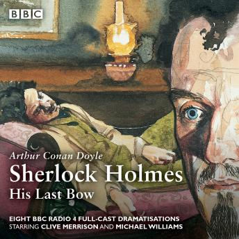 Sherlock Holmes: His Last Bow: BBC Radio 4 full-cast dramatisation