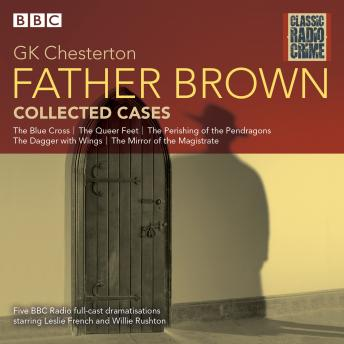 Father Brown: Collected Cases: Classic Radio Crime, G K Chesterton