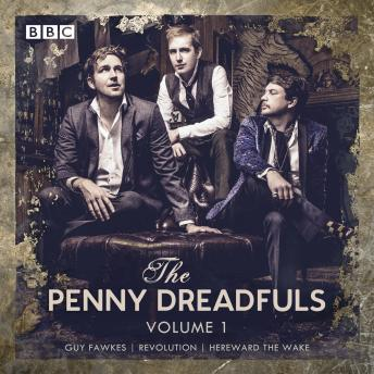 The Penny Dreadfuls: Volume 1: Guy Fawkes; Revolution; Hereward the Wake