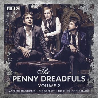 The Penny Dreadfuls: Volume 2: Macbeth Rebothered; The Odyssey; The Curse of the Beagle