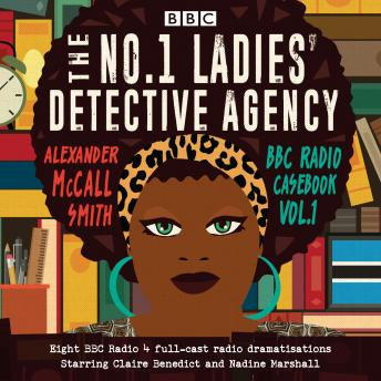 The No.1 Ladies' Detective Agency: BBC Radio Casebook Vol.1: Eight BBC Radio 4 full-cast dramatisations