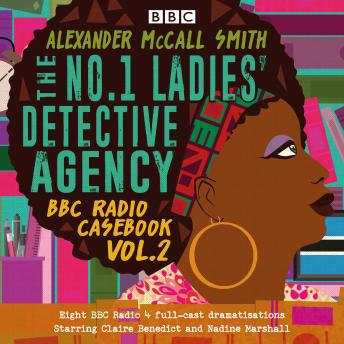 The No.1 Ladies' Detective Agency: BBC Radio Casebook Vol.2: Eight BBC Radio 4 full-cast dramatisations