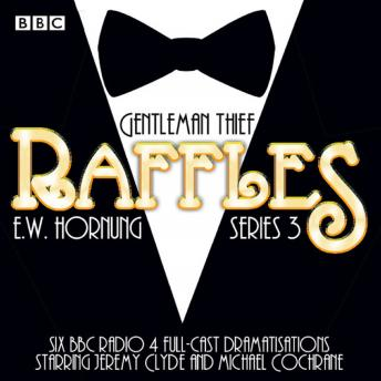 Raffles: Series 3: BBC Radio 4 full-cast drama
