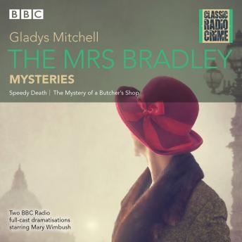 The Mrs Bradley Mysteries: Classic Radio Crime