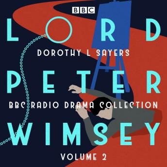 Lord Peter Wimsey: BBC Radio Drama Collection Volume 2: Four BBC Radio 4 full-cast dramatisations, Dorothy L Sayers