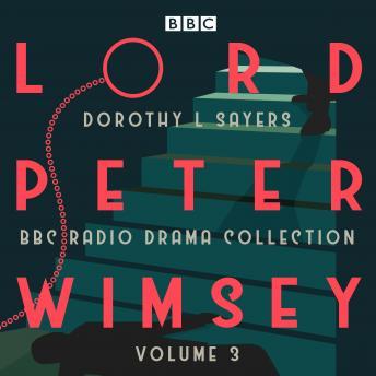 Lord Peter Wimsey: BBC Radio Drama Collection Volume 3: Four BBC Radio 4 full-cast dramatisations