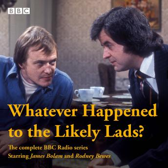 Whatever Happened to the Likely Lads?: Complete BBC Radio Series, Ian La Frenais, Dick Clement