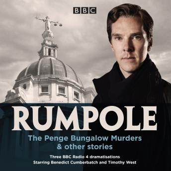 Rumpole: The Penge Bungalow Murders & other stories: Three BBC Radio 4 dramatisations, John Mortimer