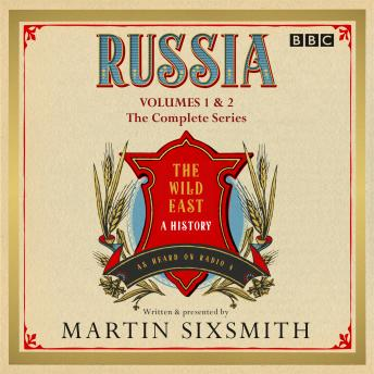 Download Russia: The Wild East: The complete BBC Radio 4 series by Martin Sixsmith
