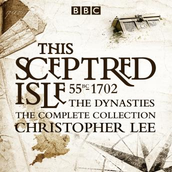 The This Sceptred Isle: The Dynasties: The complete BBC collection