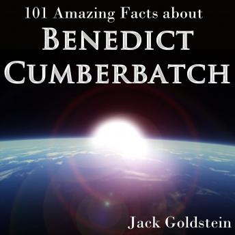 101 Amazing Facts about Benedict Cumberbatch, Jack Goldstein