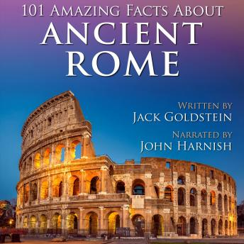 Download 101 Amazing Facts about Ancient Rome by Jack Goldstein