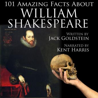 Download 101 Amazing Facts about William Shakespeare by Jack Goldstein
