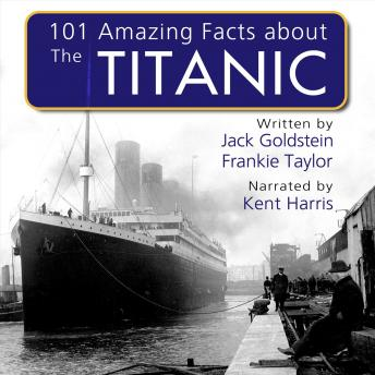 101 Amazing Facts about the Titanic, Audio book by Jack Goldstein, Frankie Taylor