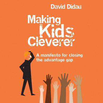 Making Kids Cleverer (Unabridged Audiobook): A manifesto for closing the advantage gap