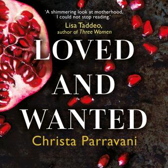 Loved and Wanted: A Memoir of Choice, Children, and Womanhood, Christa Parravani