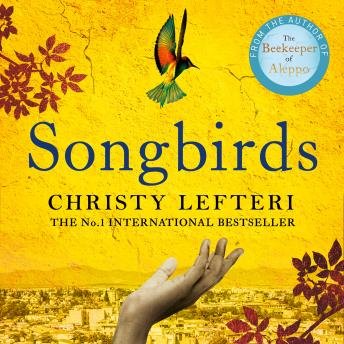 Songbirds: The heartbreaking follow-up to the million copy bestseller, The Beekeeper of Aleppo