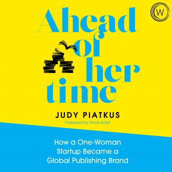 Ahead of Her Time: How a One-Woman Startup Became a Global Publishing Brand (Conscious Leadership i