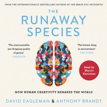 Runaway Species: How Human Creativity Remakes the World, Audio book by Anthony Brandt, David Eagleman