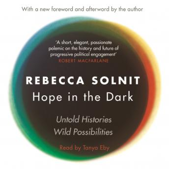 Hope In The Dark: The Untold History of People Power, Rebecca Solnit