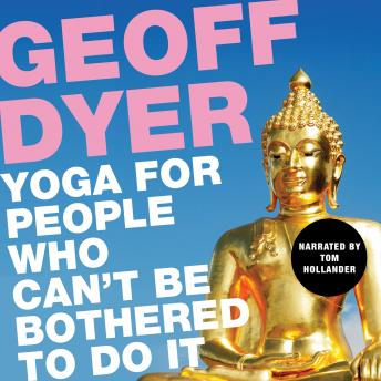 Download Yoga for People Who Can't Be Bothered to Do It by Geoff Dyer