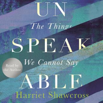 Unspeakable: The Things We Cannot Say details