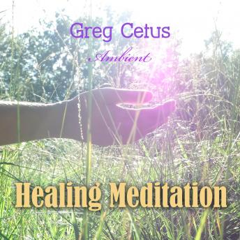 Healing Meditation: Pain Management and Spiritual Awakening (Mindfulness Toolkit), Greg Cetus