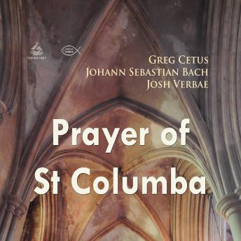Prayer of St Columba (Praying with Bach), Johann Sebastian Bach