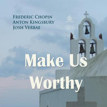 Make Us Worthy (Praying with Chopin), Frederic Chopin