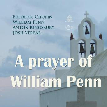 A prayer of William Penn (Praying with Chopin), William Penn, Frederic Chopin