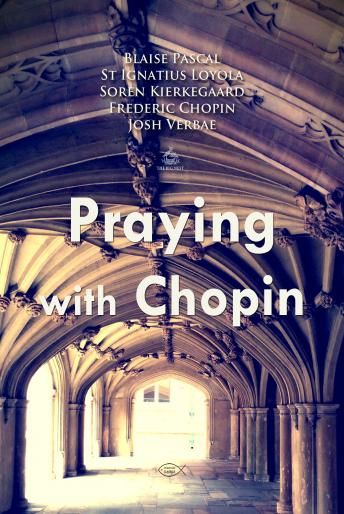 Praying with Chopin (Personal Church Service), Frederic Chopin, Soren Kierkegaard