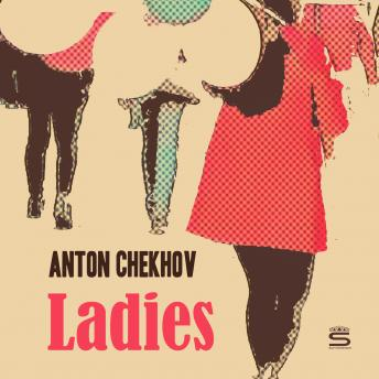 Ladies (Chekhov Stories), Anton Chekhov