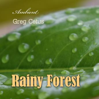 Rainy Forest: Ambient Nature Sounds (Natural World), Greg Cetus