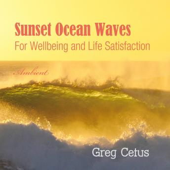 Sunset Ocean Waves: For Wellbeing and Life Satisfaction (Natural World), Greg Cetus