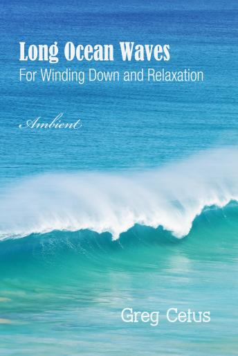 Long Ocean Waves: For Winding Down and Relaxation (Natural World), Greg Cetus