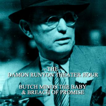 Damon Runyon Theater - Butch Minds the Baby & Breach of Promise: Episode 5, Damon Runyon