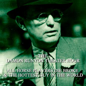 Damon Runyon Theater - All Horse Players Die Broke & The Hottest Guy in the World: Episode 10, Damon Runyon