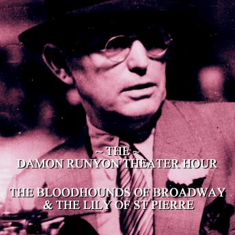 Damon Runyon Theater - The Bloodhounds of Broadway & The Lily of St Pierre: Episode 15, Damon Runyon